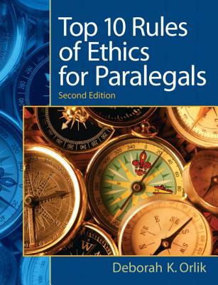 Top 10 Rules of Ethics for Paralegals By Orlik, Deborah K.