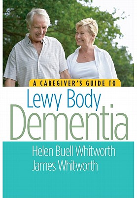 A Caregiver's Guide to Lewy Body Dementia By Whitworth, Helen Buell/ Whitworth, James