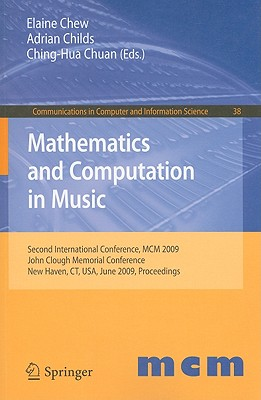 Mathematics and Computation in Music By Chew, Elaine (EDT)/ Childs, Adrian (EDT)/ Chuan, Ching-hua (EDT)